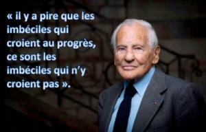 Jean d'Ormesson : « Il y a pire que les imbéciles qui croient au progrès, ce sont les imbéciles qui n'y croient pas. »
