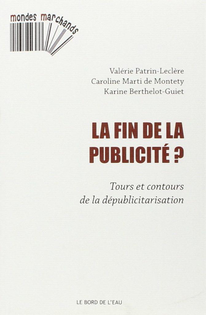 """Livre """"La fin de la publicité"""" de Valérie Patrin-Leclère, Caroline Marti de Montety et Karine Berthelot-Guiet"""